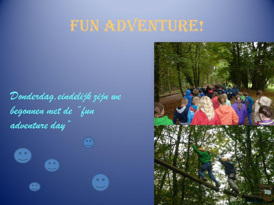 Fun adventure! Donderdag,eindelijk zijn we begonnen met de fun adventure day