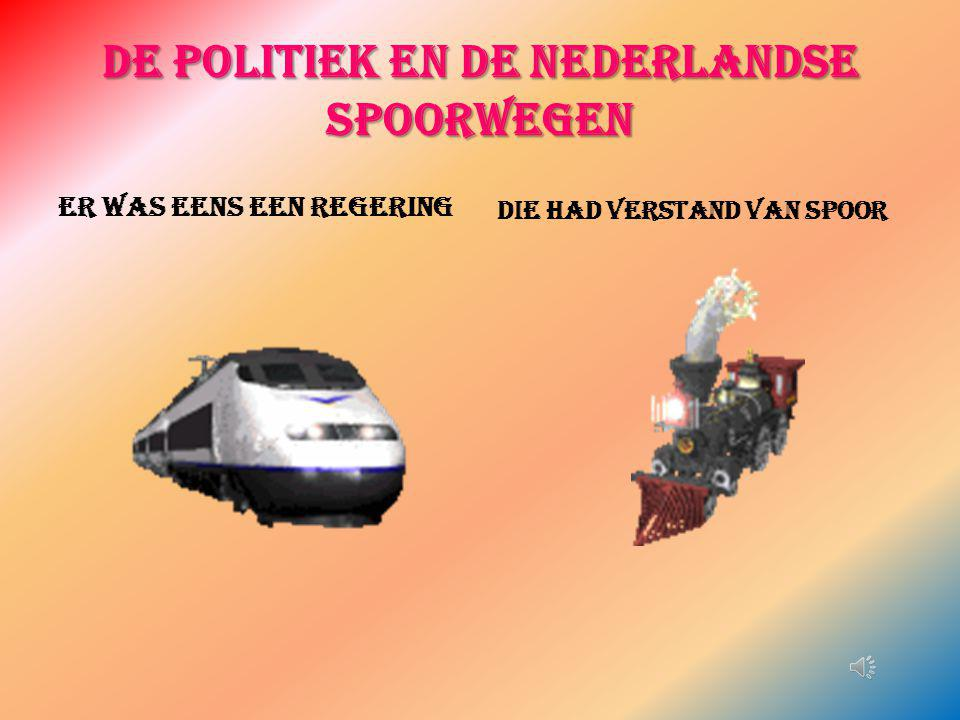 De politiek en de Nederlandse spoorwegen Er was eens een regering Die had verstand van spoor