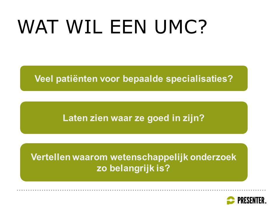 WAT WIL EEN UMC. Veel patiënten voor bepaalde specialisaties.