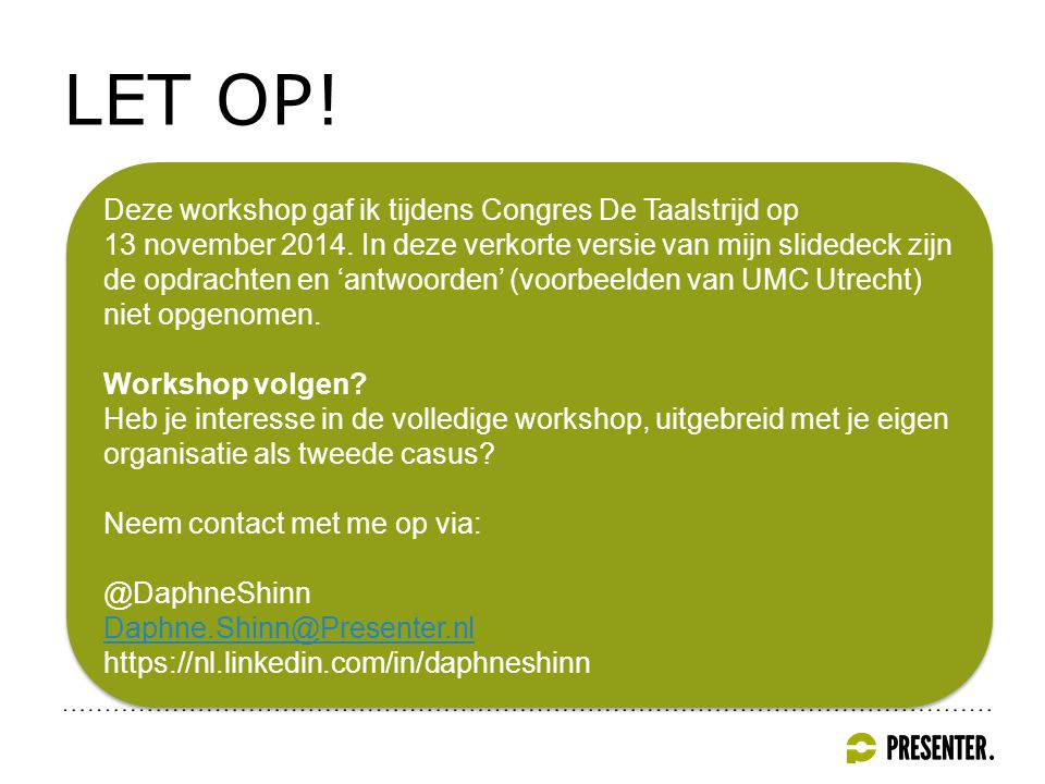 GEVRAAGD: INPUT LONGLIST Aan 20 communicatiemedewerkers & 400 decentrale redacteuren UMC Utrecht… Eerst presentatie met uitleg en achtergrond: waarom doen we dit.