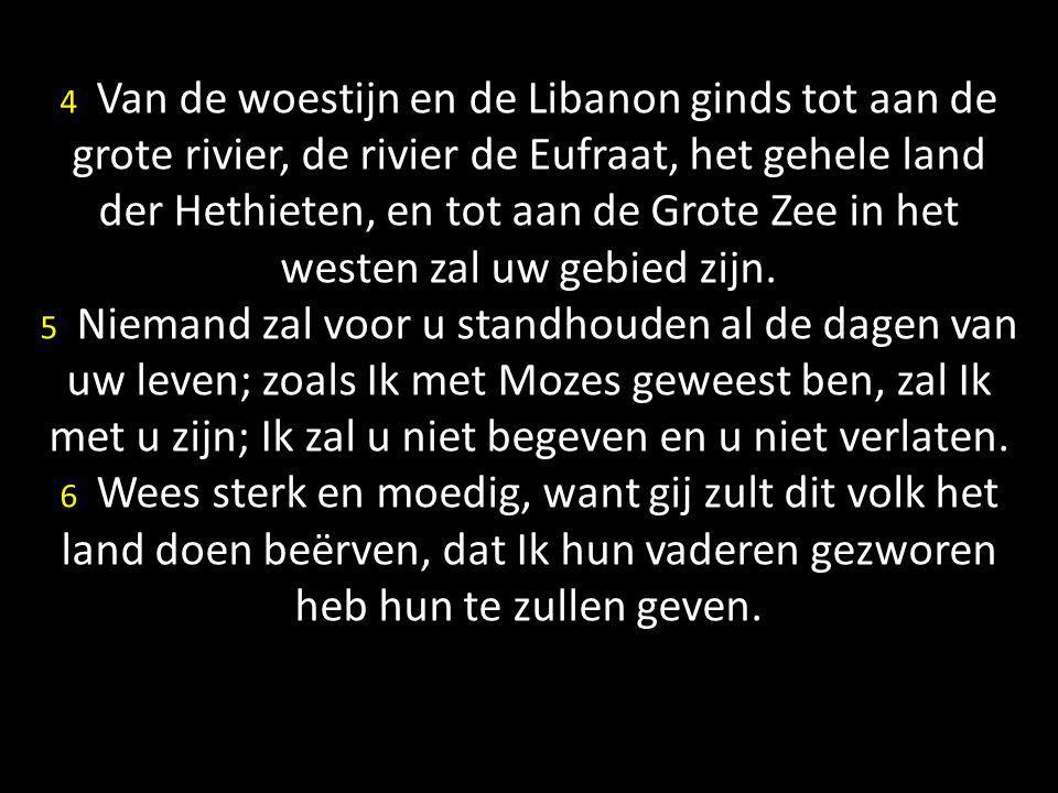 4 Van de woestijn en de Libanon ginds tot aan de grote rivier, de rivier de Eufraat, het gehele land der Hethieten, en tot aan de Grote Zee in het wes