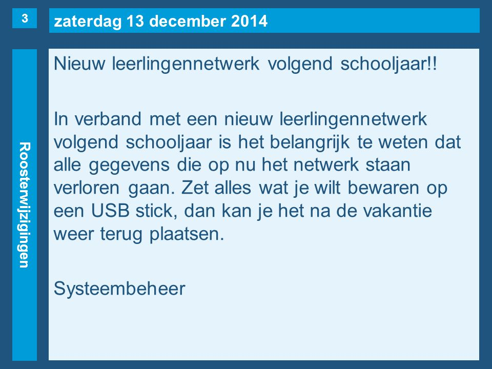 zaterdag 13 december 2014 Roosterwijzigingen Nieuw leerlingennetwerk volgend schooljaar!.