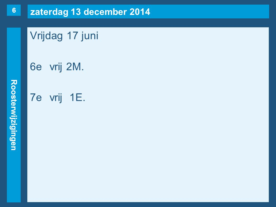 zaterdag 13 december 2014 Roosterwijzigingen Vrijdag 17 juni 6evrij 2M. 7evrij1E. 6