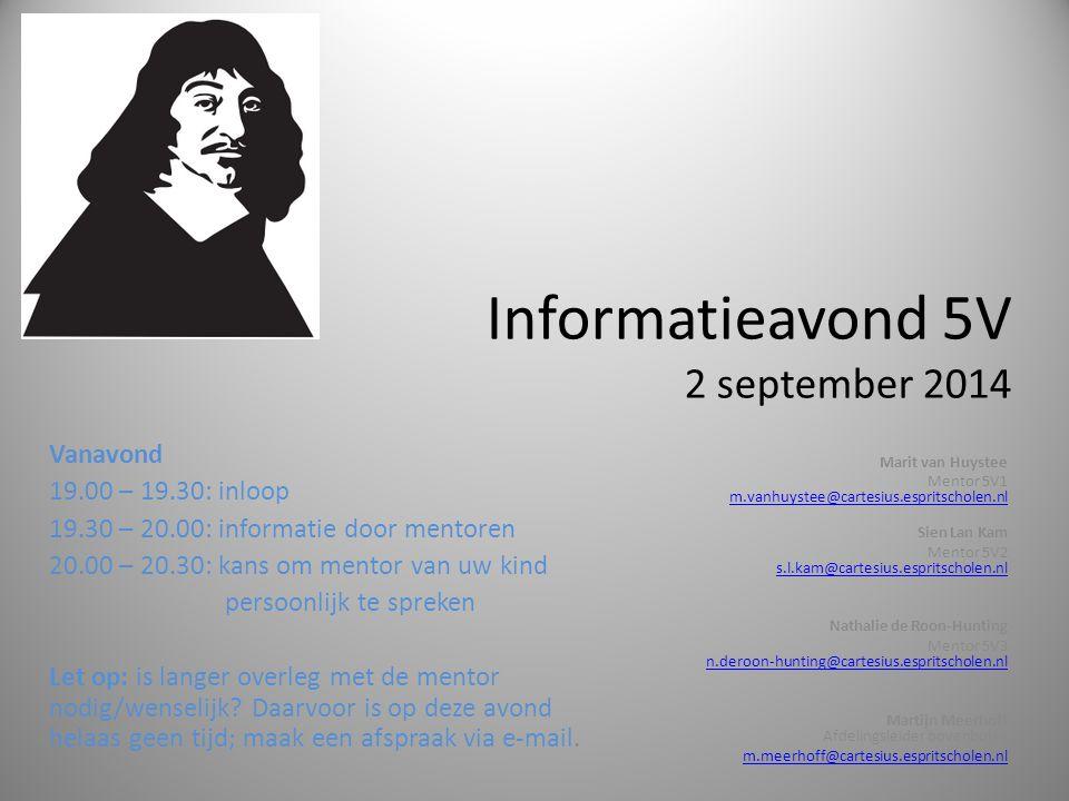 Informatieavond 5V 2 september 2014 Marit van Huystee Mentor 5V1 m.vanhuystee@cartesius.espritscholen.nl m.vanhuystee@cartesius.espritscholen.nl Sien