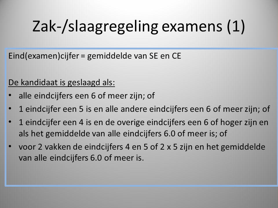 Zak-/slaagregeling examens (1) Eind(examen)cijfer = gemiddelde van SE en CE De kandidaat is geslaagd als: alle eindcijfers een 6 of meer zijn; of 1 ei