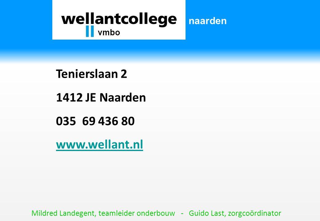 Tenierslaan 2 1412 JE Naarden 035 69 436 80 www.wellant.nl Mildred Landegent, teamleider onderbouw - Guido Last, zorgcoördinator vmbo naarden