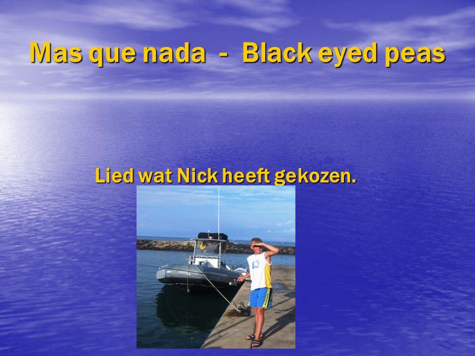 Mas que nada - Black eyed peas Lied wat Nick heeft gekozen. Lied wat Nick heeft gekozen.