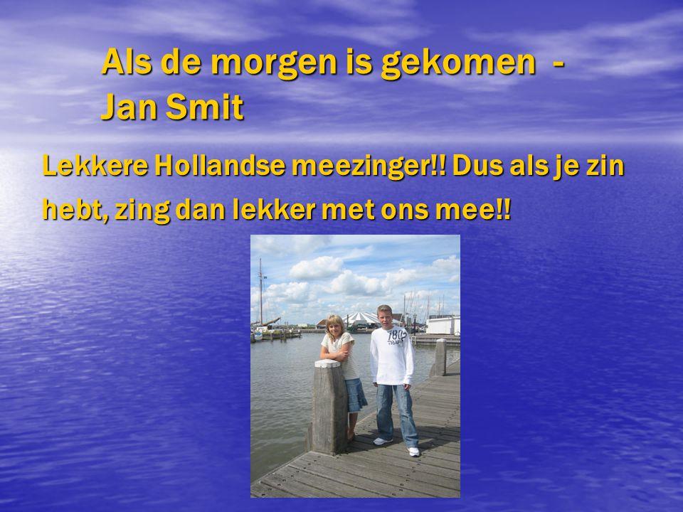 Als de morgen is gekomen - Jan Smit Lekkere Hollandse meezinger!! Dus als je zin hebt, zing dan lekker met ons mee!!