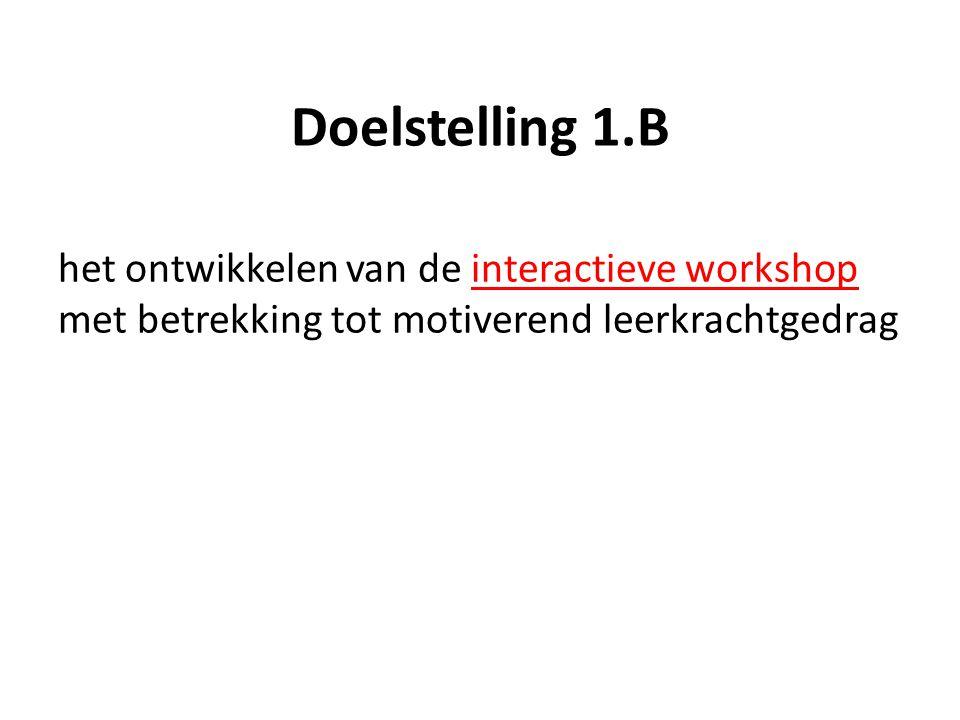 Doelstelling 1.B het ontwikkelen van de interactieve workshop met betrekking tot motiverend leerkrachtgedrag