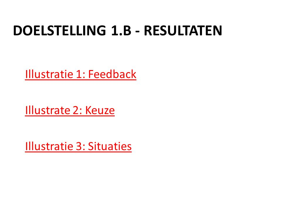 Illustratie 1: Feedback Illustrate 2: Keuze Illustratie 3: Situaties DOELSTELLING 1.B - RESULTATEN