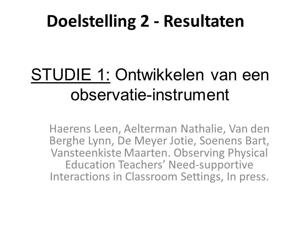STUDIE 1: Ontwikkelen van een observatie-instrument Haerens Leen, Aelterman Nathalie, Van den Berghe Lynn, De Meyer Jotie, Soenens Bart, Vansteenkiste