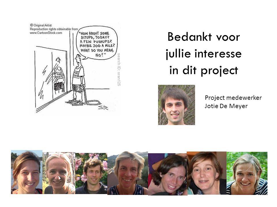 Bedankt voor jullie interesse in dit project Project medewerker Jotie De Meyer