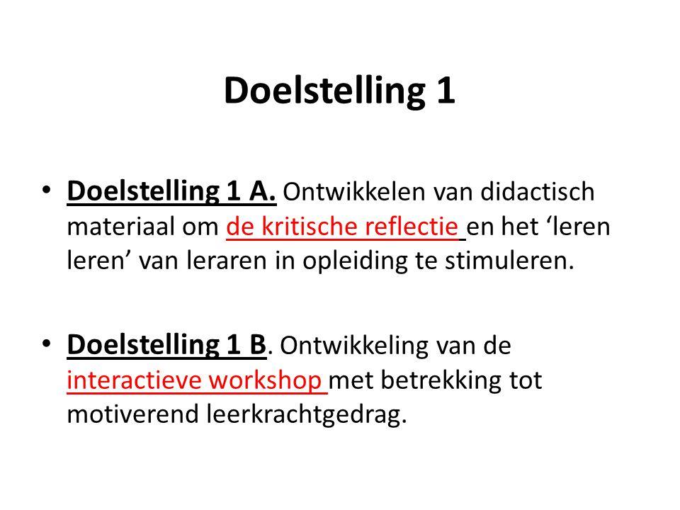 Doelstelling 1 Doelstelling 1 A. Ontwikkelen van didactisch materiaal om de kritische reflectie en het 'leren leren' van leraren in opleiding te stimu