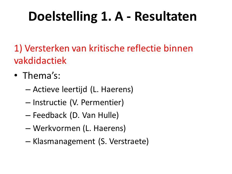 1) Versterken van kritische reflectie binnen vakdidactiek Thema's: – Actieve leertijd (L. Haerens) – Instructie (V. Permentier) – Feedback (D. Van Hul