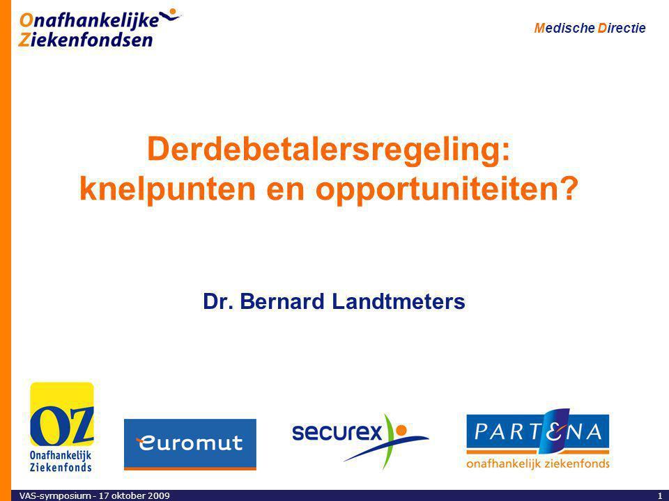 Medische Directie 1VAS-symposium - 17 oktober 2009 Derdebetalersregeling: knelpunten en opportuniteiten.