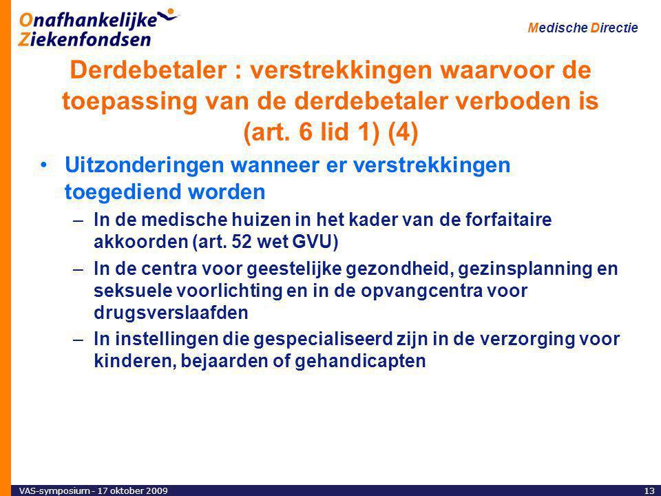 VAS-symposium - 17 oktober 200913 Medische Directie Derdebetaler : verstrekkingen waarvoor de toepassing van de derdebetaler verboden is (art.