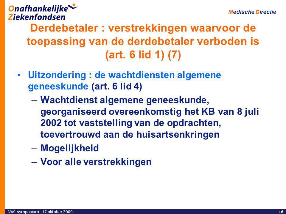 VAS-symposium - 17 oktober 200916 Medische Directie Derdebetaler : verstrekkingen waarvoor de toepassing van de derdebetaler verboden is (art.