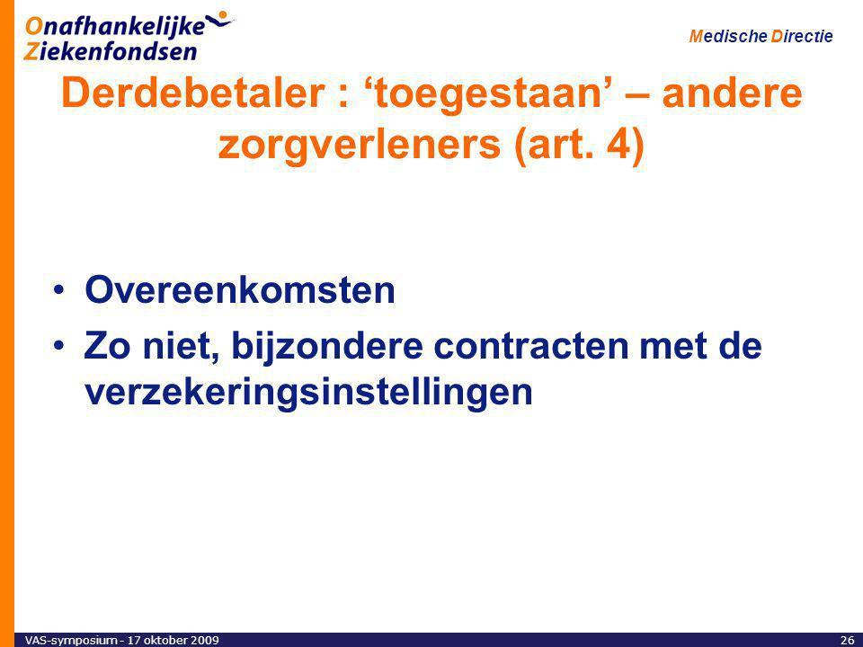 VAS-symposium - 17 oktober 200926 Medische Directie Derdebetaler : 'toegestaan' – andere zorgverleners (art.