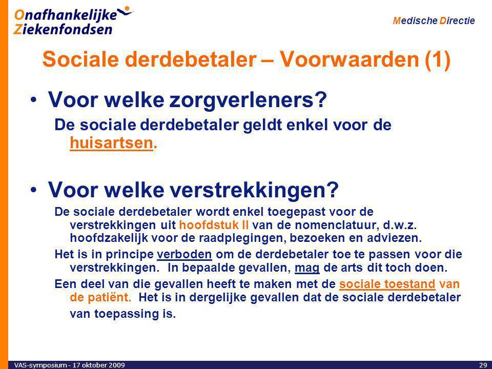 VAS-symposium - 17 oktober 200929 Medische Directie Sociale derdebetaler – Voorwaarden (1) Voor welke zorgverleners.