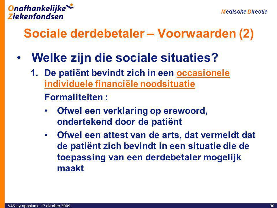 VAS-symposium - 17 oktober 200930 Medische Directie Sociale derdebetaler – Voorwaarden (2) Welke zijn die sociale situaties.