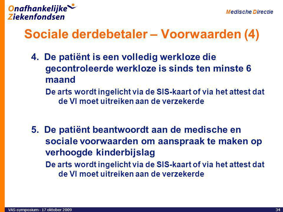 VAS-symposium - 17 oktober 200934 Medische Directie Sociale derdebetaler – Voorwaarden (4) 4.