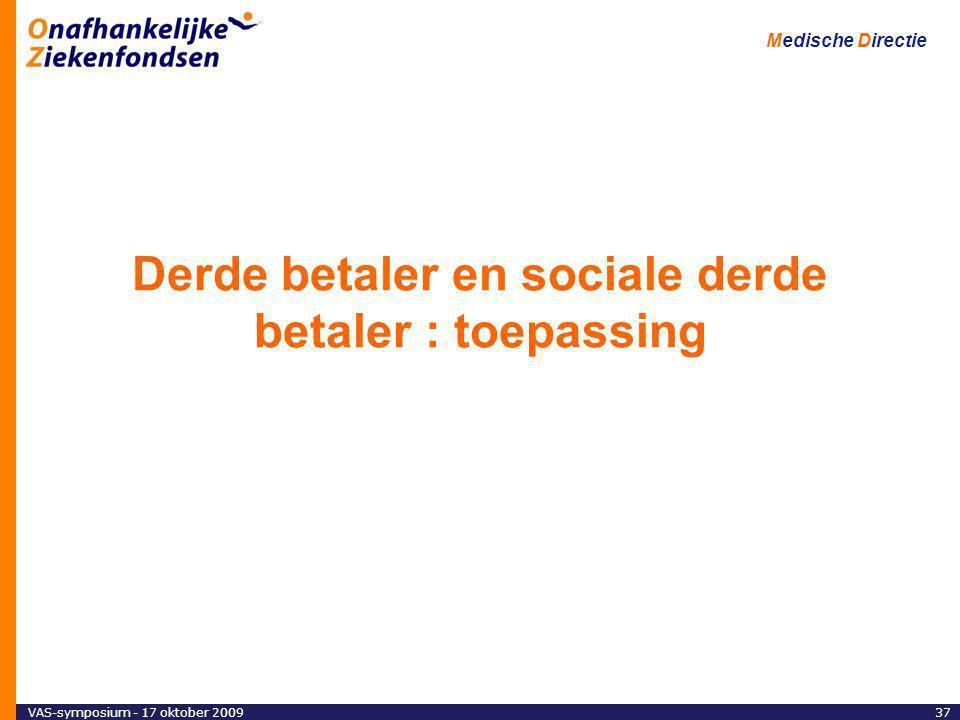 Medische Directie 37VAS-symposium - 17 oktober 2009 Derde betaler en sociale derde betaler : toepassing