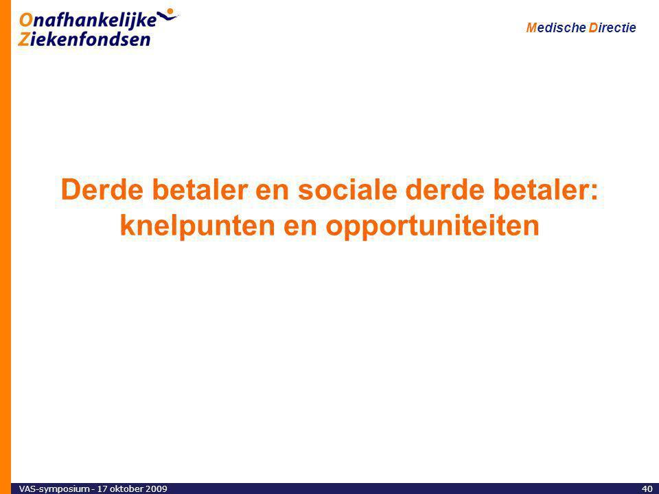 Medische Directie 40VAS-symposium - 17 oktober 2009 Derde betaler en sociale derde betaler: knelpunten en opportuniteiten