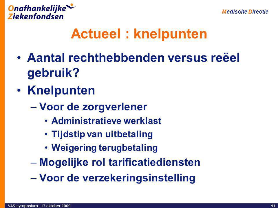 VAS-symposium - 17 oktober 200941 Medische Directie Actueel : knelpunten Aantal rechthebbenden versus reëel gebruik.