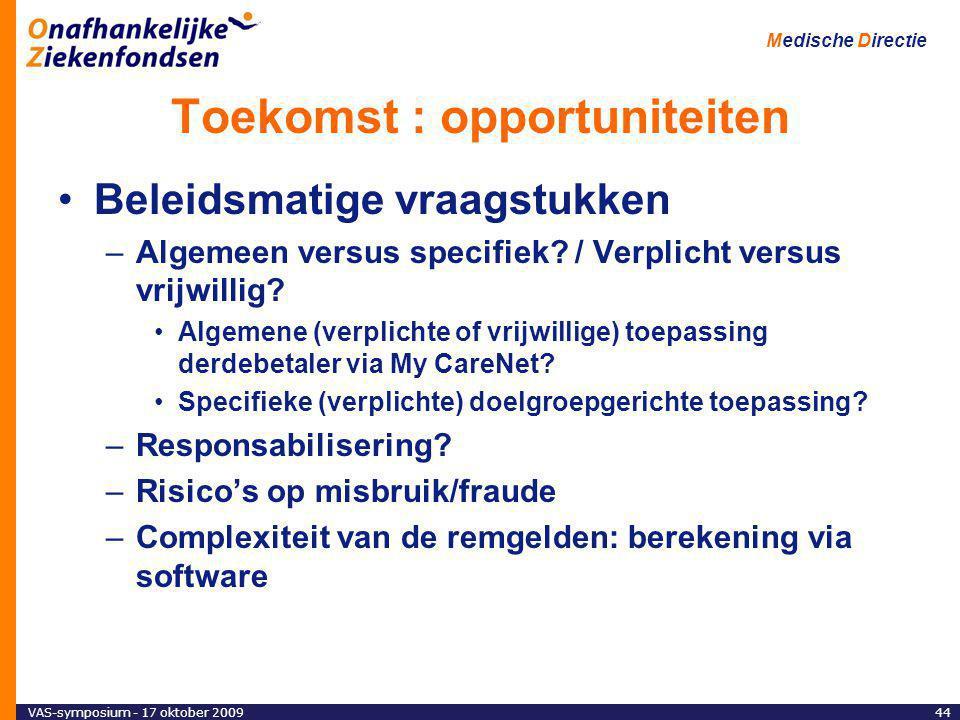 VAS-symposium - 17 oktober 200944 Medische Directie Toekomst : opportuniteiten Beleidsmatige vraagstukken –Algemeen versus specifiek.