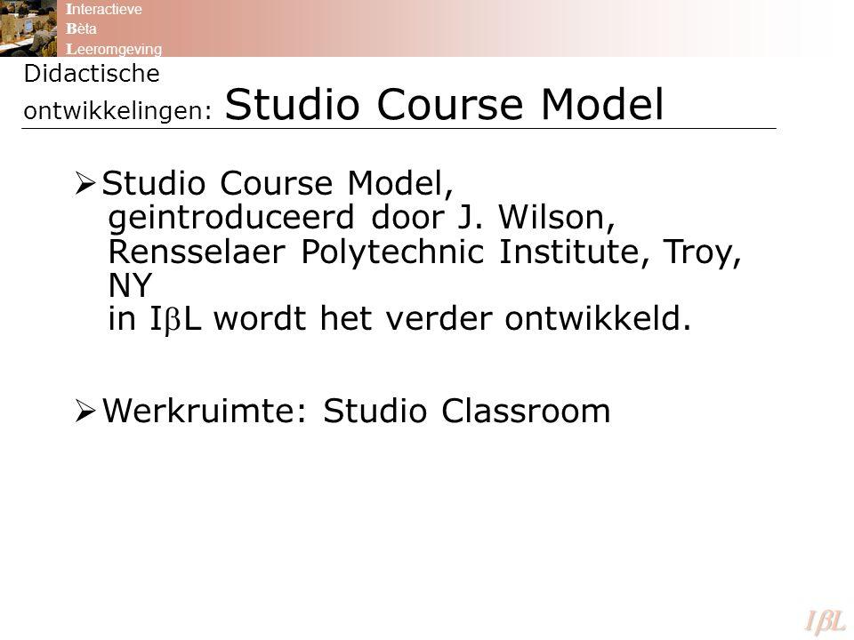 Didactische ontwikkelingen: Studio Course Model I nteractieve B èta L eeromgeving ILILILIL  Studio Course Model, geintroduceerd door J.