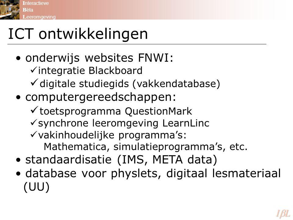 ICT ontwikkelingen I nteractieve B èta L eeromgeving ILILILIL onderwijs websites FNWI: integratie Blackboard digitale studiegids (vakkendatabase) computergereedschappen: toetsprogramma QuestionMark synchrone leeromgeving LearnLinc vakinhoudelijke programma's: Mathematica, simulatieprogramma's, etc.