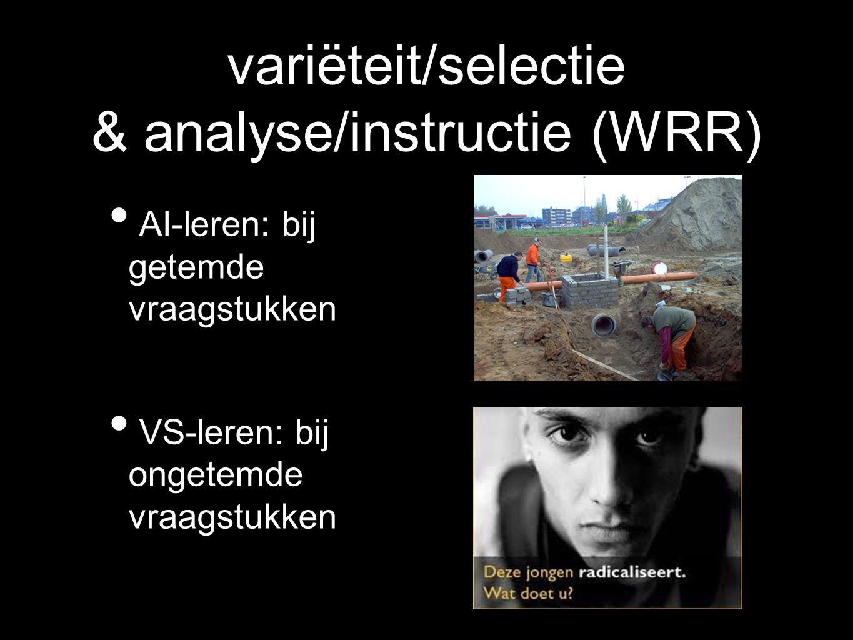 variëteit/selectie & analyse/instructie (WRR) AI-leren: bij getemde vraagstukken VS-leren: bij ongetemde vraagstukken