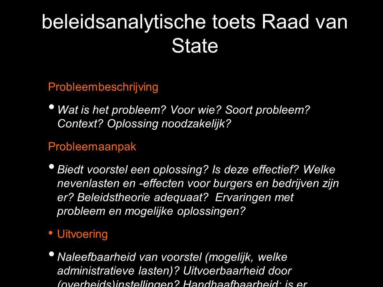 beleidsanalytische toets Raad van State Probleembeschrijving Wat is het probleem? Voor wie? Soort probleem? Context? Oplossing noodzakelijk? Probleema