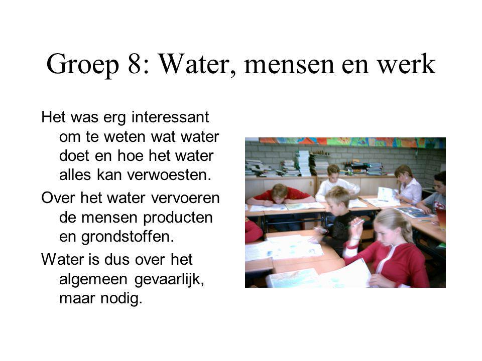 Groep 8: Water, mensen en werk We hebben hard gewerkt aan het Water, mensen en werk werkboek. Eerst kijken we een video, vervolgens pakken we ons werk