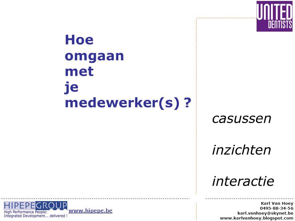Hoe omgaan met je medewerker(s) ? casussen inzichten interactie Karl Van Hoey 0495-88-34-56 karl.vanhoey@skynet.be www.karlvanhoey.blogspot.com www.hi