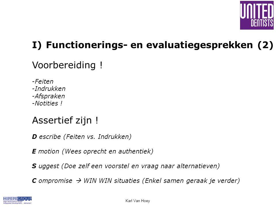 Karl Van Hoey I)Functionerings- en evaluatiegesprekken (2) Voorbereiding ! -Feiten -Indrukken -Afspraken -Notities ! Assertief zijn ! D escribe (Feite