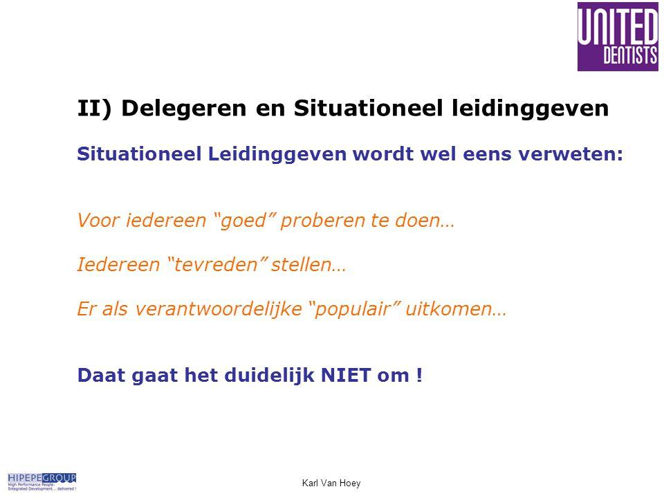"""Karl Van Hoey II) Delegeren en Situationeel leidinggeven Situationeel Leidinggeven wordt wel eens verweten: Voor iedereen """"goed"""" proberen te doen… Ied"""