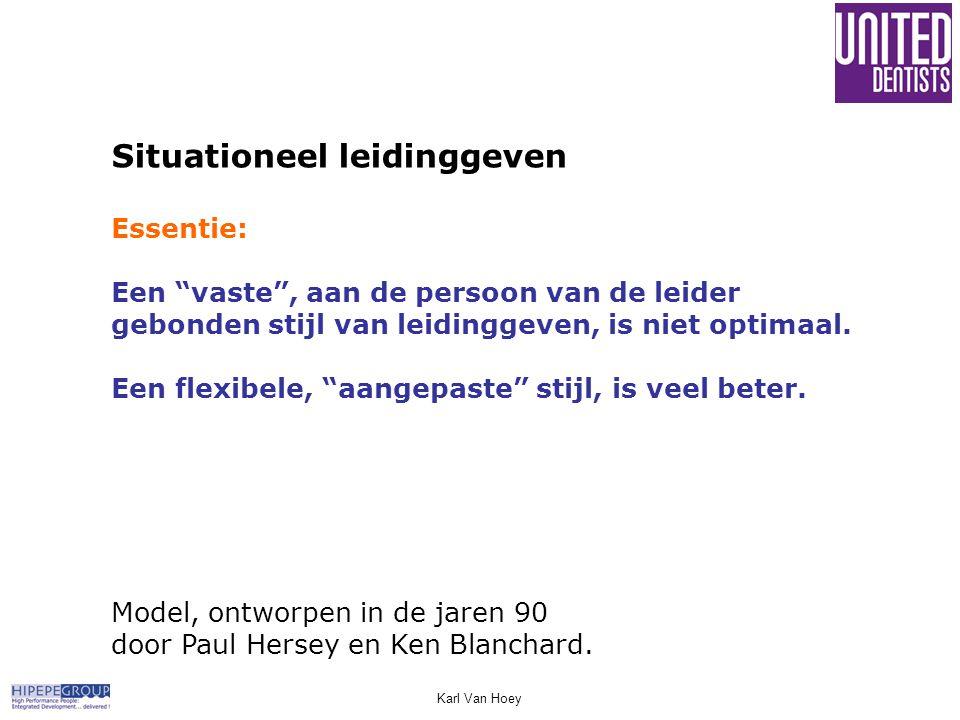 """Karl Van Hoey Situationeel leidinggeven Essentie: Een """"vaste"""", aan de persoon van de leider gebonden stijl van leidinggeven, is niet optimaal. Een fle"""
