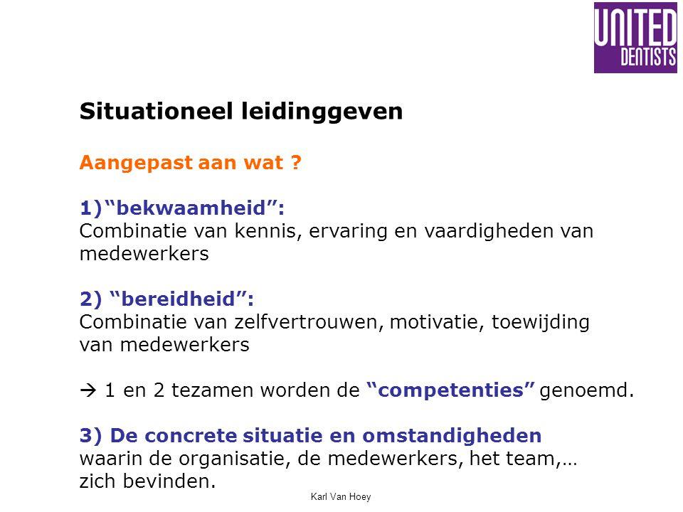 """Karl Van Hoey Situationeel leidinggeven Aangepast aan wat ? 1)""""bekwaamheid"""": Combinatie van kennis, ervaring en vaardigheden van medewerkers 2) """"berei"""