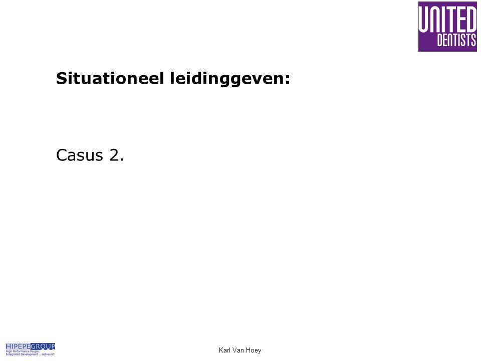 Karl Van Hoey Situationeel leidinggeven: Casus 2.