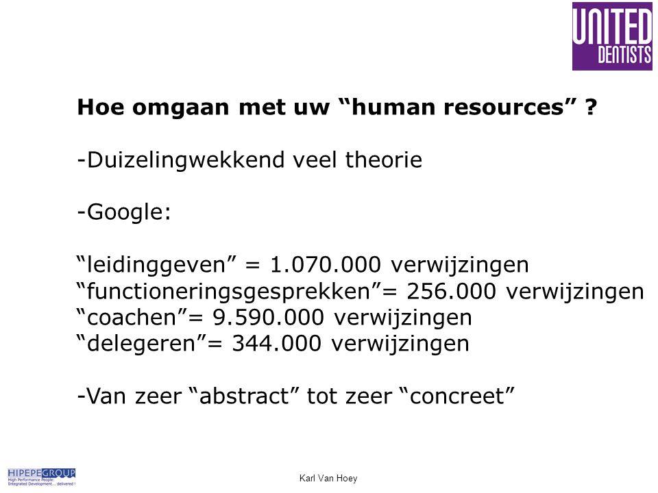 """Hoe omgaan met uw """"human resources"""" ? -Duizelingwekkend veel theorie -Google: """"leidinggeven"""" = 1.070.000 verwijzingen """"functioneringsgesprekken""""= 256."""