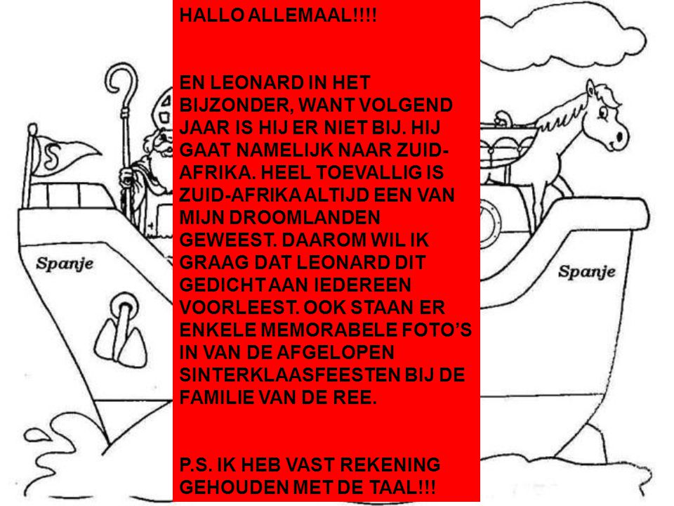 HALLO ALLEMAAL!!!! EN LEONARD IN HET BIJZONDER, WANT VOLGEND JAAR IS HIJ ER NIET BIJ. HIJ GAAT NAMELIJK NAAR ZUID- AFRIKA. HEEL TOEVALLIG IS ZUID-AFRI