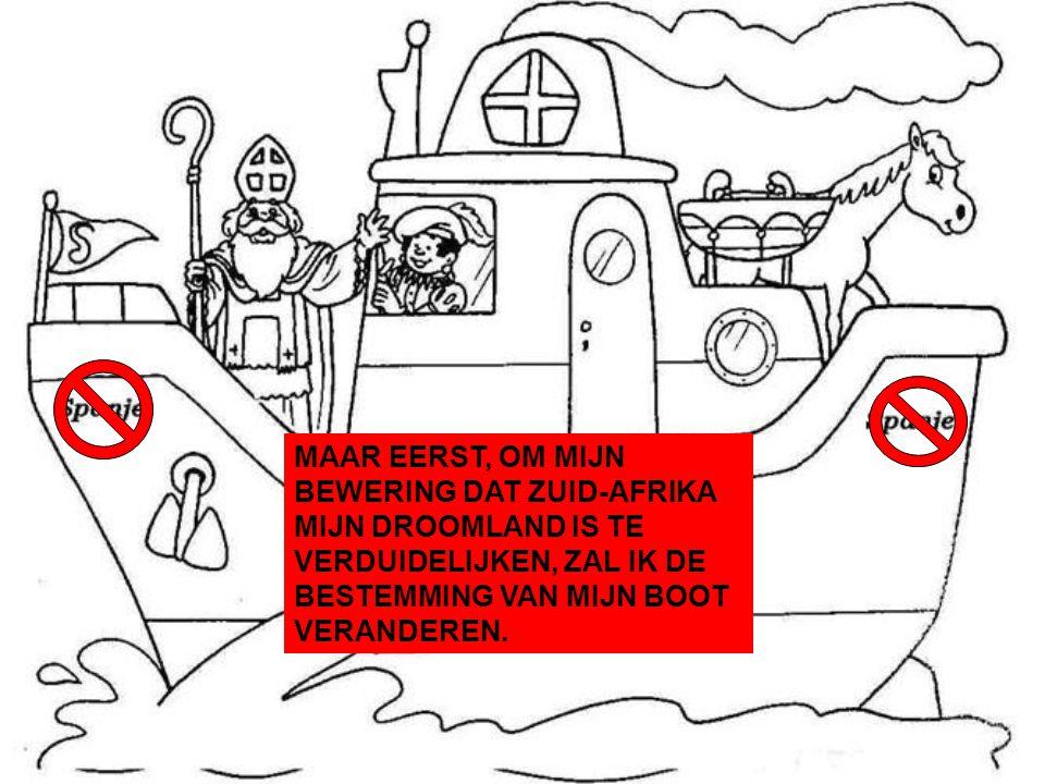 MAAR EERST, OM MIJN BEWERING DAT ZUID-AFRIKA MIJN DROOMLAND IS TE VERDUIDELIJKEN, ZAL IK DE BESTEMMING VAN MIJN BOOT VERANDEREN.