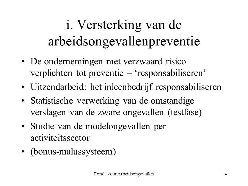 Fonds voor Arbeidsongevallen4 i. Versterking van de arbeidsongevallenpreventie De ondernemingen met verzwaard risico verplichten tot preventie – 'resp