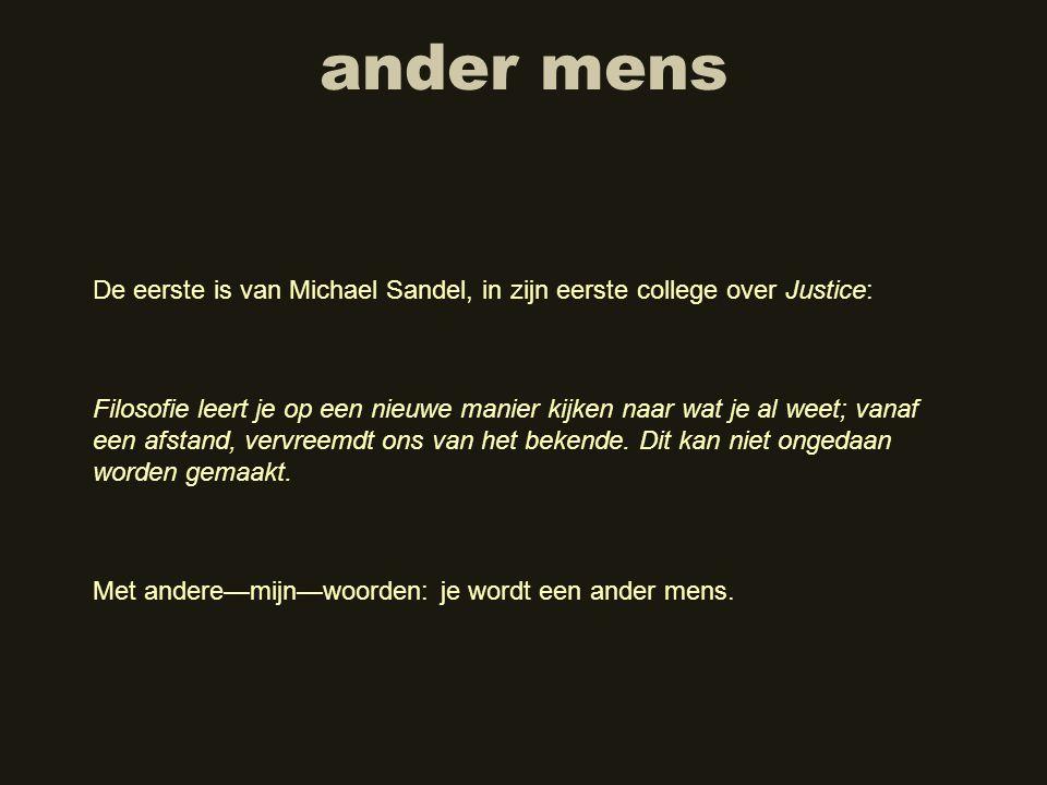 ander mens De eerste is van Michael Sandel, in zijn eerste college over Justice: Filosofie leert je op een nieuwe manier kijken naar wat je al weet; v