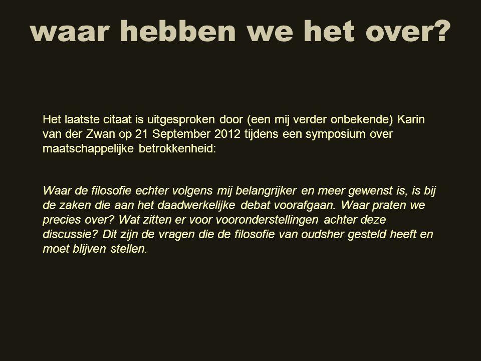 waar hebben we het over? Het laatste citaat is uitgesproken door (een mij verder onbekende) Karin van der Zwan op 21 September 2012 tijdens een sympos