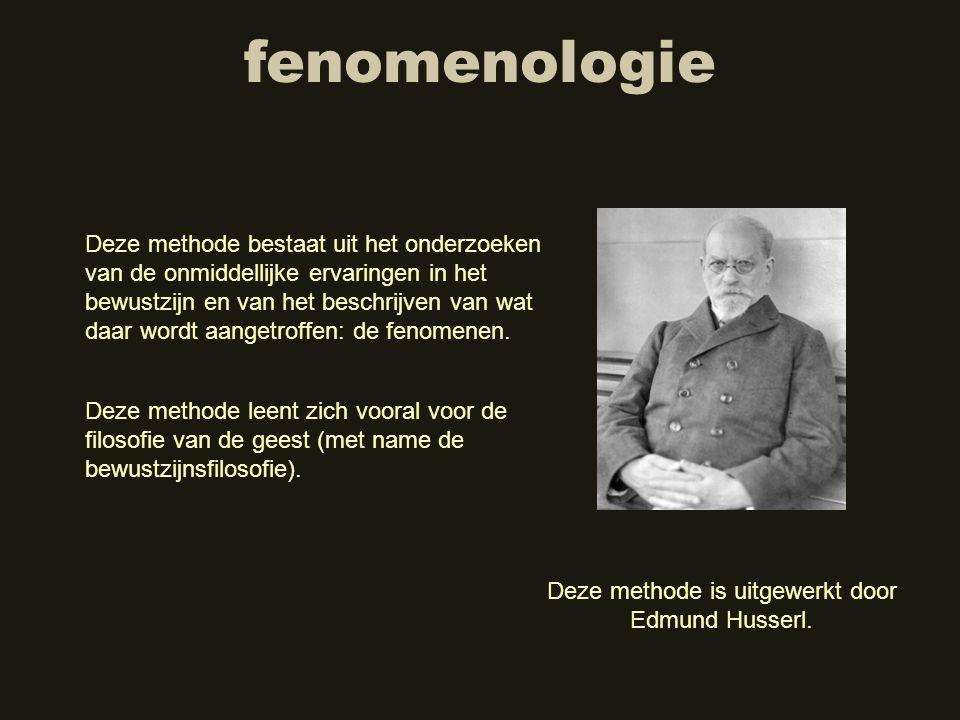 fenomenologie Deze methode bestaat uit het onderzoeken van de onmiddellijke ervaringen in het bewustzijn en van het beschrijven van wat daar wordt aan