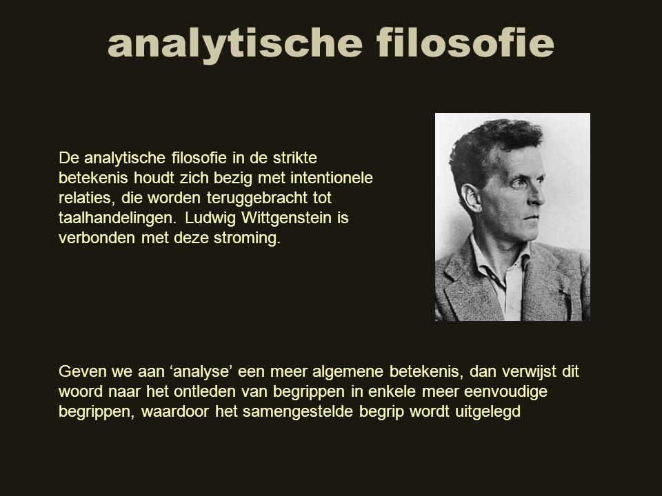 analytische filosofie De analytische filosofie in de strikte betekenis houdt zich bezig met intentionele relaties, die worden teruggebracht tot taalha