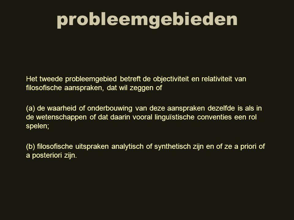 probleemgebieden Het tweede probleemgebied betreft de objectiviteit en relativiteit van filosofische aanspraken, dat wil zeggen of (b) filosofische ui