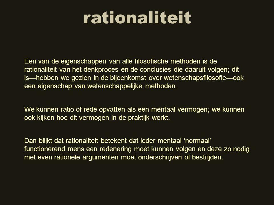 rationaliteit Een van de eigenschappen van alle filosofische methoden is de rationaliteit van het denkproces en de conclusies die daaruit volgen; dit